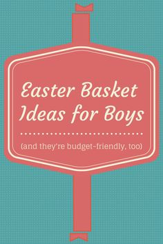 Inexpensive Easter Basket Ideas for Older/Tween Boys