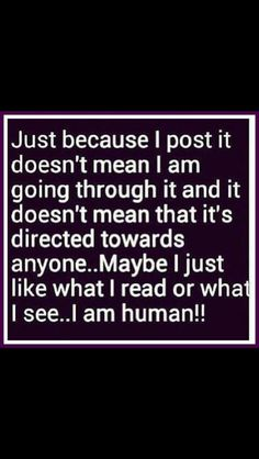 Maybe I just like what I read or see.I am human. And maybe I think it may be relevant to someone else. Great Quotes, Quotes To Live By, Funny Quotes, Inspirational Quotes, Motivational, Random Quotes, Sarcastic Quotes, Awesome Quotes, Quotes Quotes
