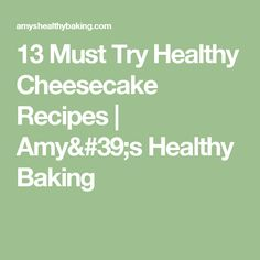13 Must Try Healthy Cheesecake Recipes | Amy's Healthy Baking