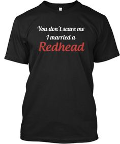 only a few days left to get this tee! you don't scare me I married a redhead