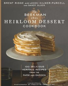 The Beekman 1802 Heirloom Dessert Cookbook: 100 Delicious Heritage Recipes from the Farm and Garden by Josh Kilmer-Purcell