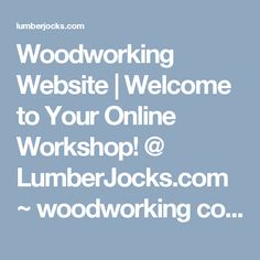 Woodworking Website | Welcome to Your Online Workshop! @ LumberJocks.com ~ woodworking community