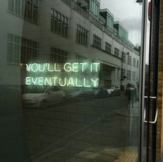 Neon Signs + Sayings: You'll Get It Eventually Neon Sign Words Quotes, Wise Words, Life Quotes, Sayings, Qoutes, Bts Quotes, Faith Quotes, Quotations, Arctic Monkeys