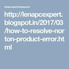 http://lenapcexpert.blogspot.in/2017/03/how-to-resolve-norton-product-error.html