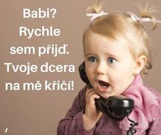 Babi? Rychle sem přijď. Tvoje dcera na mě křičí! Funny Texts, Funny Jokes, Good Jokes, Jokes Quotes, Funny Pins, Funny People, Kids And Parenting, Picture Quotes, The Funny
