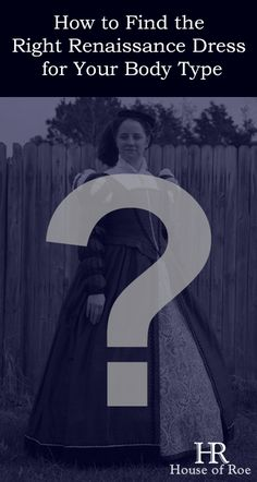 Help choosing a Renaissance dress or Elizabethan gown for your body type: Hourglass, Boyish, Apple, Pear, or Inverted Triangle.