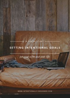 A Fresh Start: Setting Intentional goals for your work + life - Although I do believe that intentional goals can be set and achieved any time of year, the end of a year is the perfect time to set yourself up for living intentionally in the year to come.