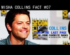 @MishaCollins Facts #07 - Misha tears the last page out of your favorite books. #Supernatural