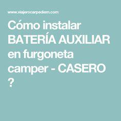 Cómo instalar BATERÍA AUXILIAR en furgoneta camper - CASERO 👍