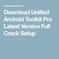 Download Unified Android Toolkit Pro Latest Version Full Crack Setup