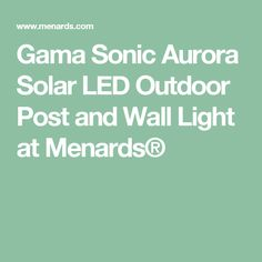 Gama Sonic Aurora Solar LED Outdoor Post and Wall Light at Menards®