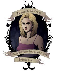 Be brave. Live. Buffy the Vampire Slayer