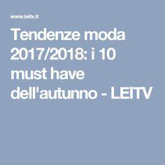 Tendenze moda 2017/2018: i 10 must have dell'autunno - LEITV