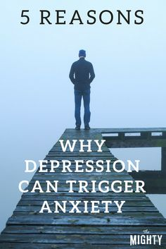 5 Reasons Why Depression Can Trigger Anxiety