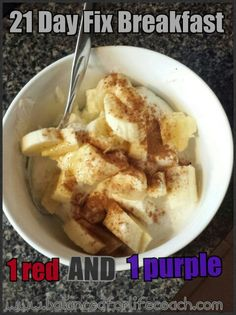 21 Day Fix Breakfast  1 red (greek yogurt), 1 purple (banana), free (dash of cinnamon)