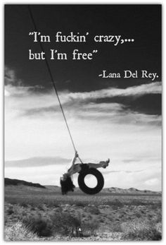 ~ Lana Del Ray.  You speak to my heart.