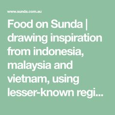 Food on Sunda | drawing inspiration from indonesia, malaysia and vietnam, using lesser-known regional ingredients and native australian produce. the menu ranges from snacks designed to be eaten in one bite through to smaller and larger dishes all designed to be shared. set menu a selection of dishes…