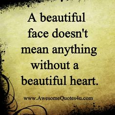 i know right :) this is so true: no matter how beautiful you are but if your heart <3 is not than waste of time :P ^_^