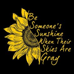 Be someone's sunshine when their skies are gray Sunflower Quotes, Sunflower Pictures, Sunflower Art, Sunflower Template, Sunflower Design, Sunflower Tattoos, Encouragement, Sunflower Wallpaper, You Are My Sunshine