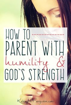 Stop spinning your wheels trying to parent in your own strength. It's time to humble yourself and parent in His.