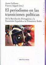 El periodismo en las transiciones políticas : de la Revolución Portuguesa y la Transición Española a la Primavera Árabe / Jaume Guillamet, Francesc Salgado http://encore.fama.us.es/iii/encore/record/C__Rb2591316?lang=spi