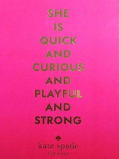"""""""She is quick and curious and playful and strong"""" - Kate Spade FROM: 54 Pretty Pink Posters and Quotes @styleestate"""
