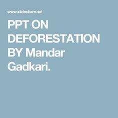 PPT ON DEFORESTATION BY Mandar Gadkari.