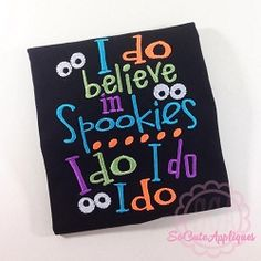 I Do Believe in Spookies - 5x7 | What's New | Machine Embroidery Designs | SWAKembroidery.com So Cute Appliques