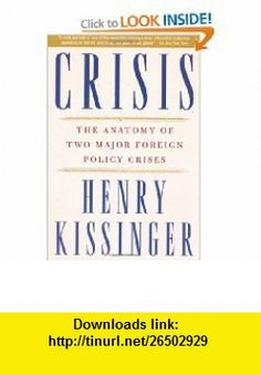 Crisis The Anatomy of Two Major Foreign Policy Crises (9780743249119) Henry Kissinger , ISBN-10: 0743249119  , ISBN-13: 978-0743249119 ,  , tutorials , pdf , ebook , torrent , downloads , rapidshare , filesonic , hotfile , megaupload , fileserve