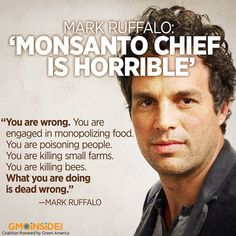 "CYMI: Mark Ruffalo became a consumer champion just after Monsanto CEO blatantly lied on the air this month. ""Hugh Grant must be made to feel uncomfortable for what he allows his company to do in the world. That is why I told him what I did and why I am sharing it with you."" http://ecowatch.com/2015/12/04/mark-ruffalo-monsanto/ ‪#‎stopmonsanto‬ ‪#‎food‬ ‪#‎ag‬ ‪#‎GMOs‬ ‪#‎chemicals‬ ‪#‎labelGMOs‬ ‪#‎righttoknow‬ ‪#‎GMfood‬"