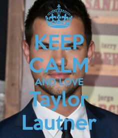 Keep calm: Taylor Lautner (40)