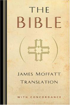 The Bible: James Moffatt Translation - http://www.gottaread.com/free-shipping-on-bibles-bible-downloads-ebook-bibles/the-bible-james-moffatt-translation/