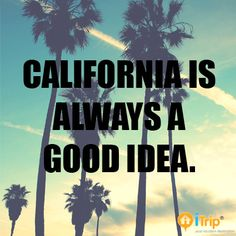 California is always a good idea. #travelquote