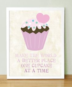 """Make the world a better place one cupcake at a time!"""