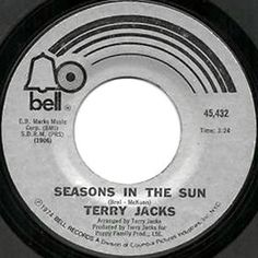 Seasons in the Sun - Terry Jacks ! I first heard Seasons in the Sun sung by Rod McKuen . Love it by him *and* by Terry Jacks.