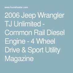 2006 Jeep Wrangler TJ Unlimited - Common Rail Diesel Engine - 4 Wheel Drive & Sport Utility Magazine