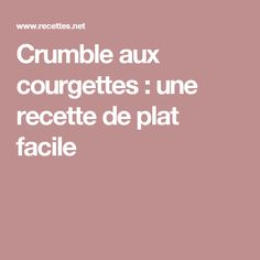Crumble aux courgettes : une recette  de plat facile