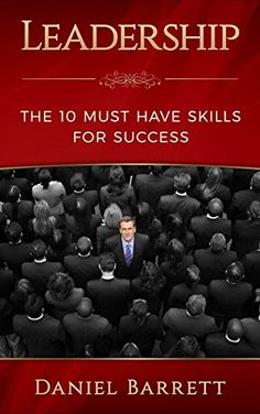 Leadership:The 10 Must Have Skills for Success (Business…