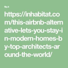 https://inhabitat.com/this-airbnb-alternative-lets-you-stay-in-modern-homes-by-top-architects-around-the-world/