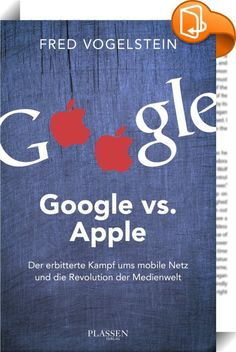 """Google vs. Apple    ::  Die größte Revolution der letzten Jahre fand vor unseren Augen und Ohren statt - aus einem Mobiltelefon wurde ein """"Smartphone"""", ein mobiler Mini¬computer, der die Art und Weise, wie wir leben und kommunizieren, auf den Kopf gestellt hat. Die zentralen """"Revolutionäre"""" sind Apple und Google - durch iPhone und iPad auf der einen und das Android-Betriebssystem auf der anderen Seite. Beide liefern sich seit Jahren einen erbitterten Kampf um die Vorherrschaft im Milli..."""
