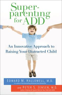 Superparenting for ADD - Edward M. Hallowell, M.D. & Peter...: Superparenting for ADD - Edward M. Hallowell, M.D. & Peter S.… #Parenting