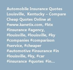 Car Insurance Quotes Comparison Simple Car Insurance Cost In Louisville Ky Is Among The Top 3 For Most . Design Ideas