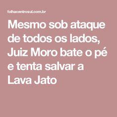 Mesmo sob ataque de todos os lados, Juiz Moro bate o pé e tenta salvar a Lava Jato