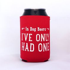 In Dog Beers I've Only Had One Neoprene Drink Cooler // RED
