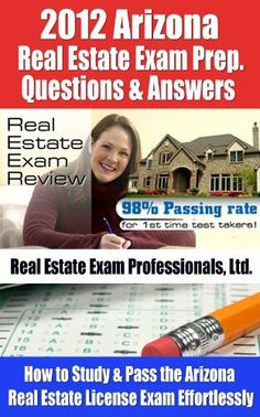 2012 Arizona Real Estate Exam Prep Questions and Answers - How to Study and Pass the Arizona Real Estate License Exam Effortlessly [LIMITED EDITION] by Real Estate Exam Professionals Ltd.. $7.08. Publisher: Fun Science Group (February 22, 2012). 602 pages