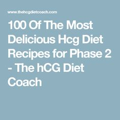 100 Of The Most Delicious Hcg Diet Recipes for Phase 2 - The hCG Diet Coach