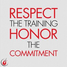 Respect the training. Honor the commitment.