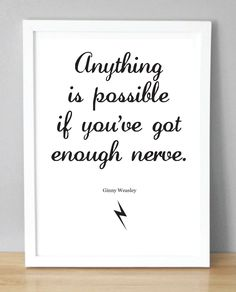 Harry Potter print with Ginny Weasley quote - 'Anything is possible if you've got enough nerve.' (148x210 mm) A5. £2.00, via Etsy.