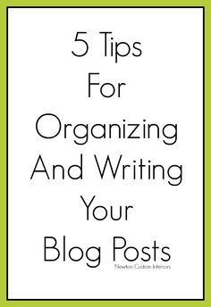 5 Tips For Organizing And #Writing Your #Blog Posts