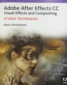 Adobe After Effects CC : visual effects and compositing : studio techniques (2013)